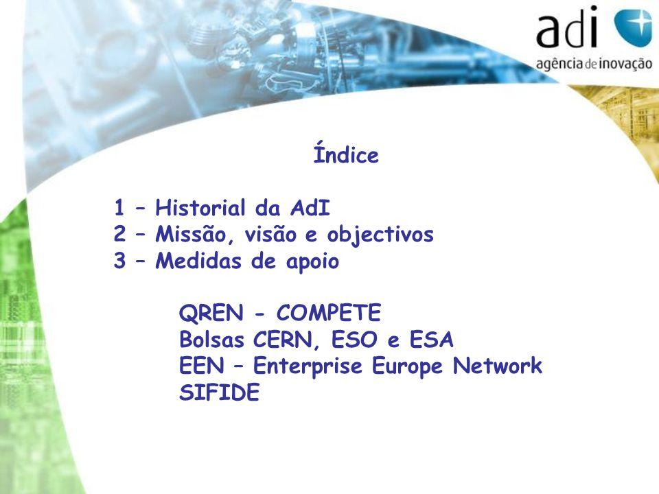 Índice 1 – Historial da AdI 2 – Missão, visão e objectivos 3 – Medidas de apoio QREN - COMPETE Bolsas CERN, ESO e ESA EEN – Enterprise Europe Network SIFIDE