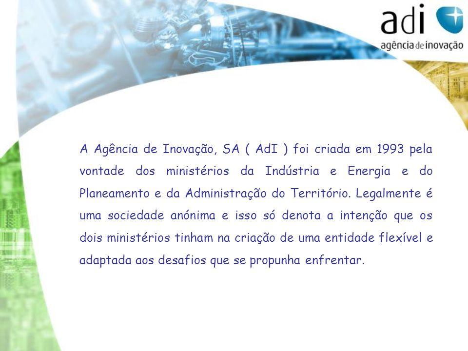 A Agência de Inovação, SA ( AdI ) foi criada em 1993 pela vontade dos ministérios da Indústria e Energia e do Planeamento e da Administração do Territ