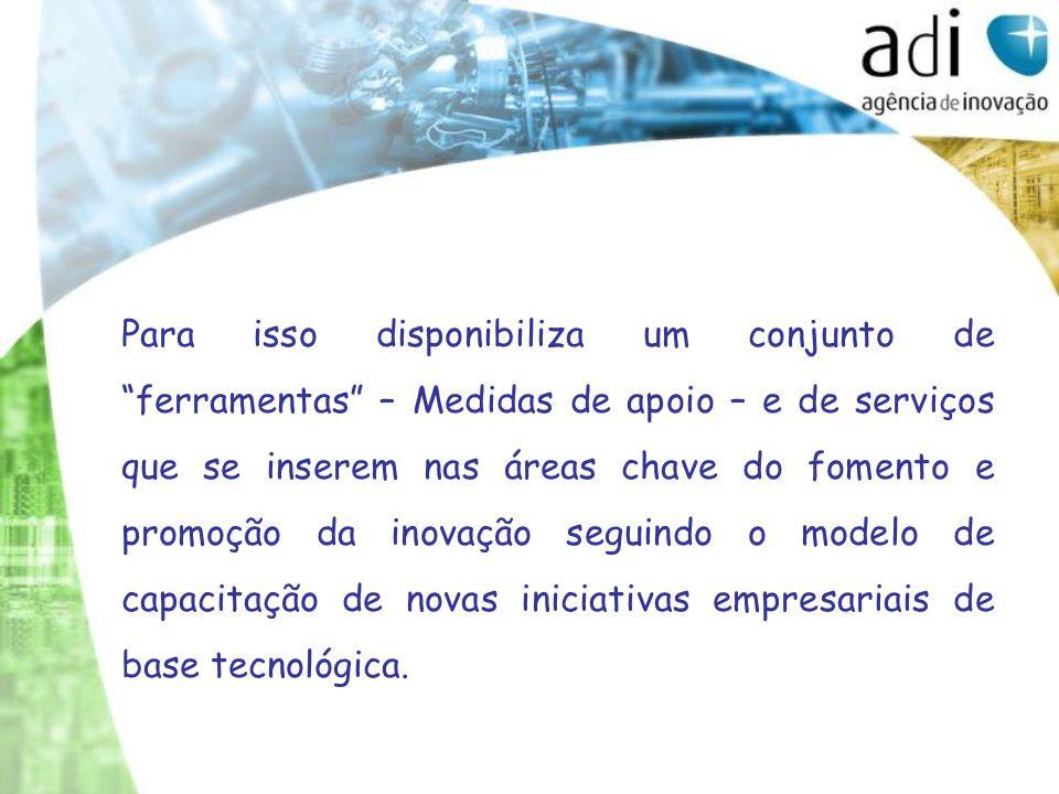 Para isso disponibiliza um conjunto de ferramentas – Medidas de apoio – e de serviços que se inserem nas áreas chave do fomento e promoção da inovação seguindo o modelo de capacitação de novas iniciativas empresariais de base tecnológica.