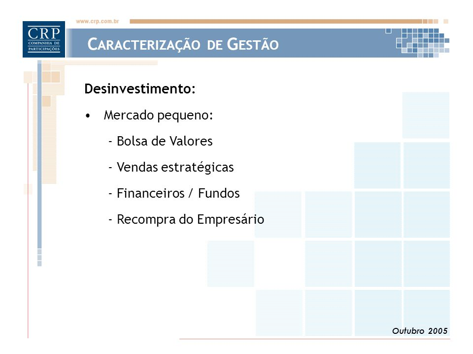Outubro 2005 Desinvestimento: Mercado pequeno: - Bolsa de Valores - Vendas estratégicas - Financeiros / Fundos - Recompra do Empresário C ARACTERIZAÇÃ