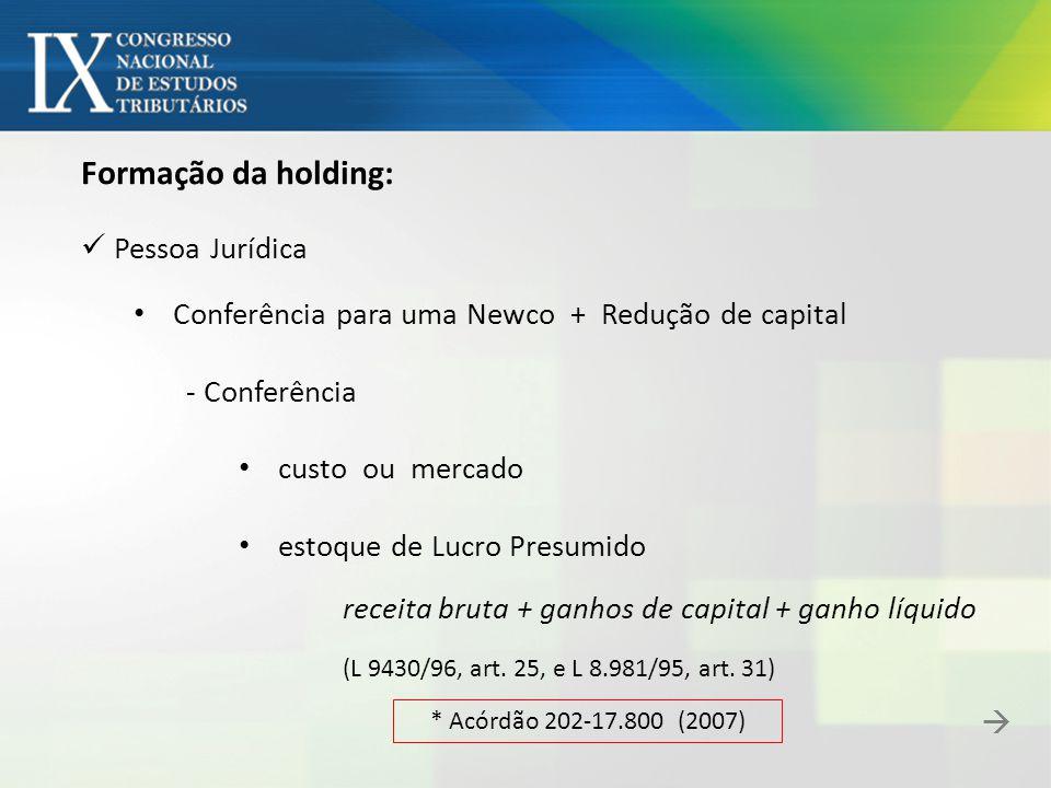 Formação da holding: Pessoa Jurídica Conferência para uma Newco + Redução de capital - Conferência custo ou mercado estoque de Lucro Presumido receita