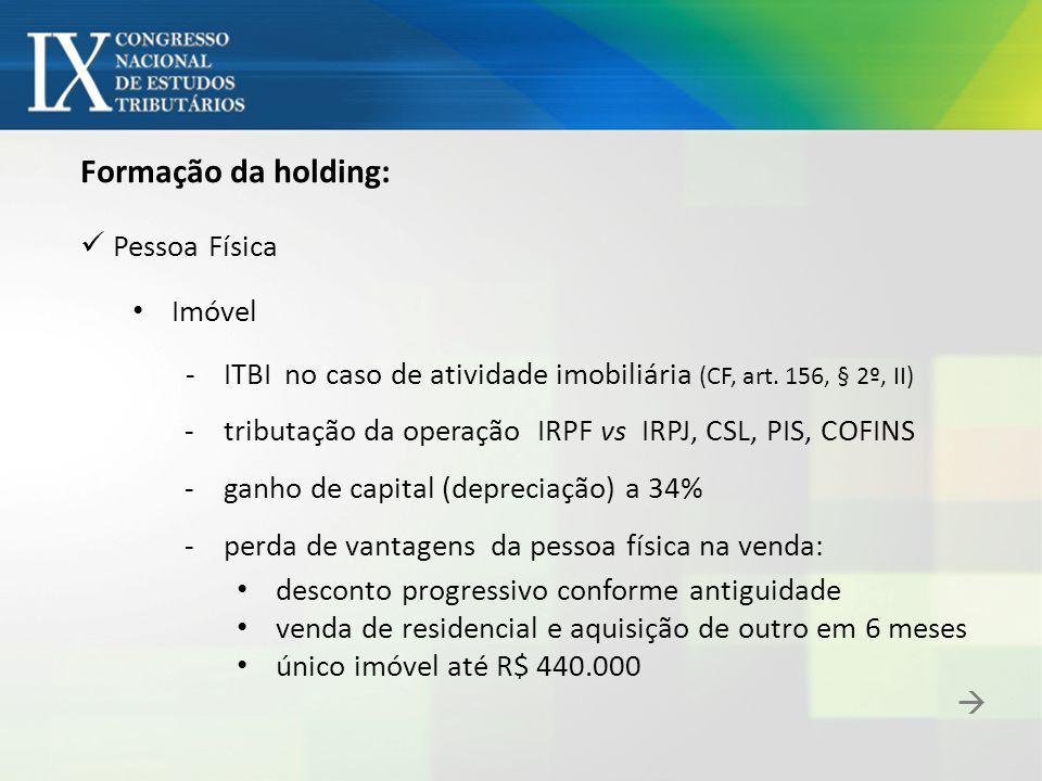 Formação da holding: Pessoa Física Imóvel - ITBI no caso de atividade imobiliária (CF, art. 156, § 2º, II) - tributação da operação IRPF vs IRPJ, CSL,