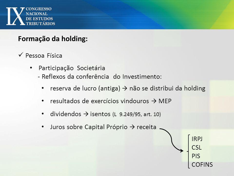 Formação da holding: Pessoa Física Participação Societária - Reflexos da conferência do Investimento: reserva de lucro (antiga)  não se distribui da