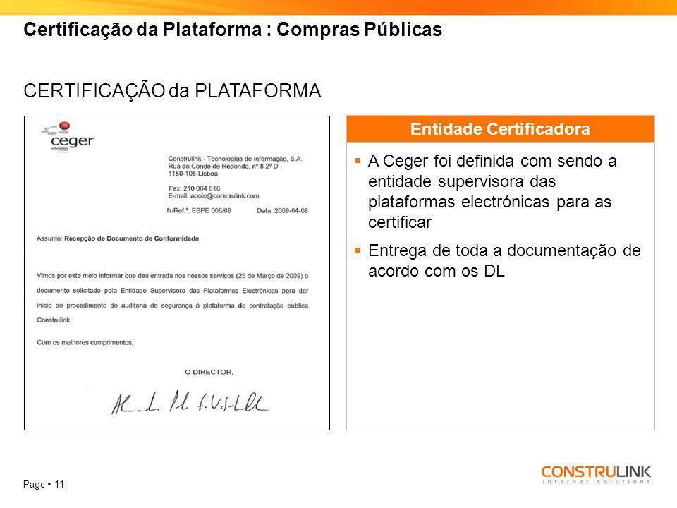 Page  11 Certificação da Plataforma : Compras Públicas CERTIFICAÇÃO da PLATAFORMA Entidade Certificadora  A Ceger foi definida com sendo a entidade