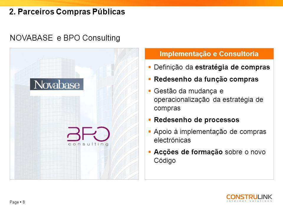 Page  8 2. Parceiros Compras Públicas NOVABASE e BPO Consulting Implementação e Consultoria  Definição da estratégia de compras  Redesenho da funçã