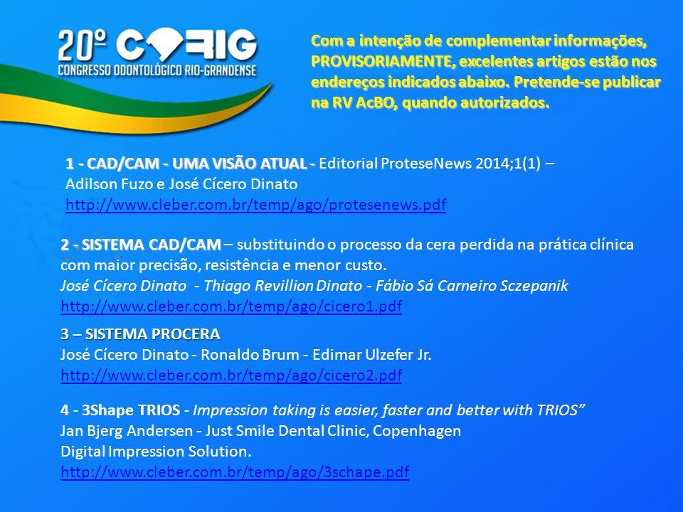 1 - CAD/CAM - UMA VISÃO ATUAL - 1 - CAD/CAM - UMA VISÃO ATUAL - Editorial ProteseNews 2014;1(1) – Adilson Fuzo e José Cícero Dinato http://www.cleber.com.br/temp/ago/protesenews.pdf 2 - SISTEMA CAD/CAM 2 - SISTEMA CAD/CAM – substituindo o processo da cera perdida na prática clínica com maior precisão, resistência e menor custo.