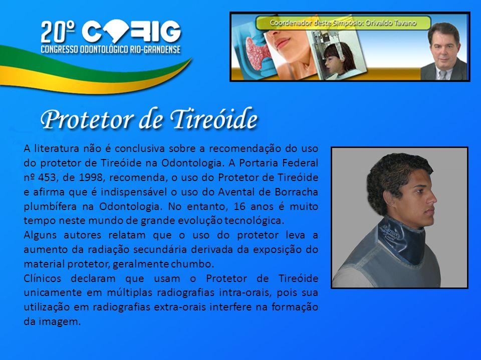 A literatura não é conclusiva sobre a recomendação do uso do protetor de Tireóide na Odontologia.