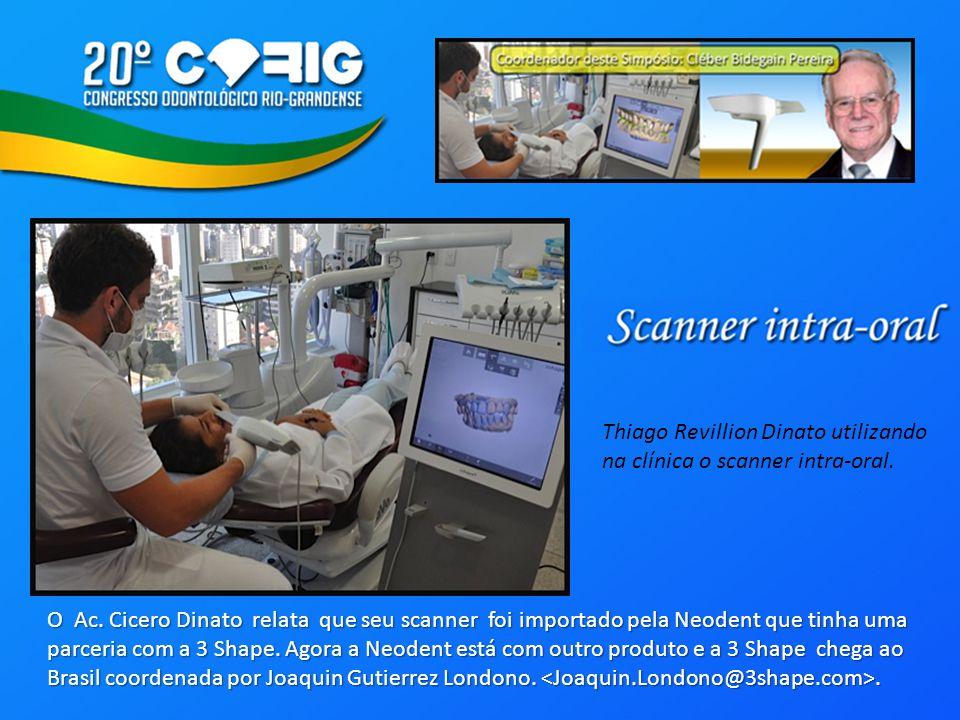 Thiago Revillion Dinato utilizando na clínica o scanner intra-oral. O Ac. Cicero Dinato relata que seu scanner foi importado pela Neodent que tinha um