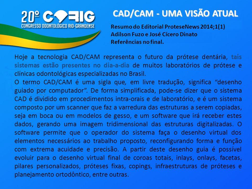 CAD/CAM - UMA VISÃO ATUAL Resumo do Editorial ProteseNews 2014;1(1) Adilson Fuzo e José Cícero Dinato Referências no final.