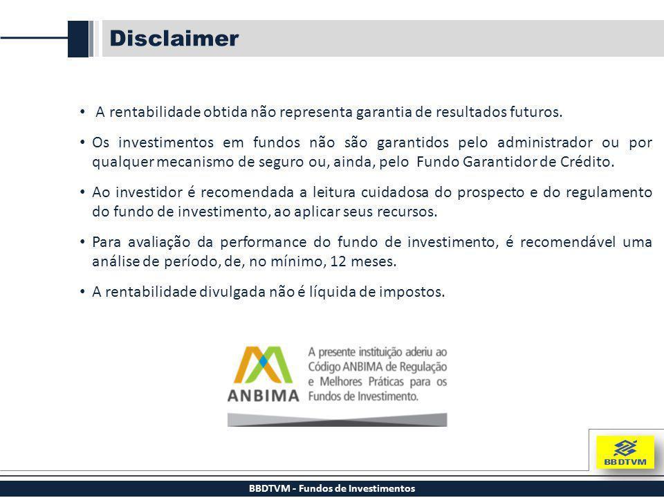 BBDTVM - Fundos de Investimentos Disclaimer A rentabilidade obtida não representa garantia de resultados futuros. Os investimentos em fundos não são g