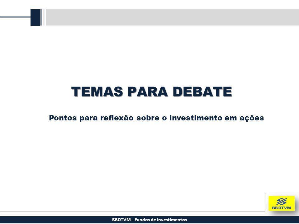 BBDTVM - Fundos de Investimentos TEMAS PARA DEBATE Pontos para reflexão sobre o investimento em ações