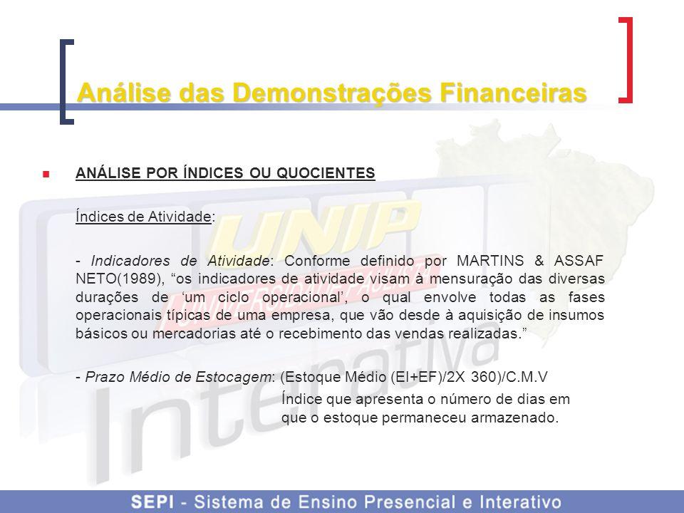 Análise das Demonstrações Financeiras ANÁLISE POR ÍNDICES OU QUOCIENTES Índices de Atividade: - Indicadores de Atividade: Conforme definido por MARTIN