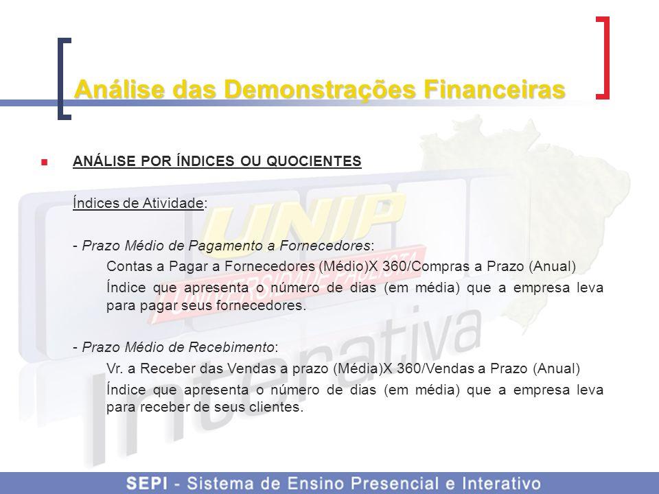 Análise das Demonstrações Financeiras ANÁLISE POR ÍNDICES OU QUOCIENTES Índices de Atividade: - Prazo Médio de Pagamento a Fornecedores: Contas a Paga