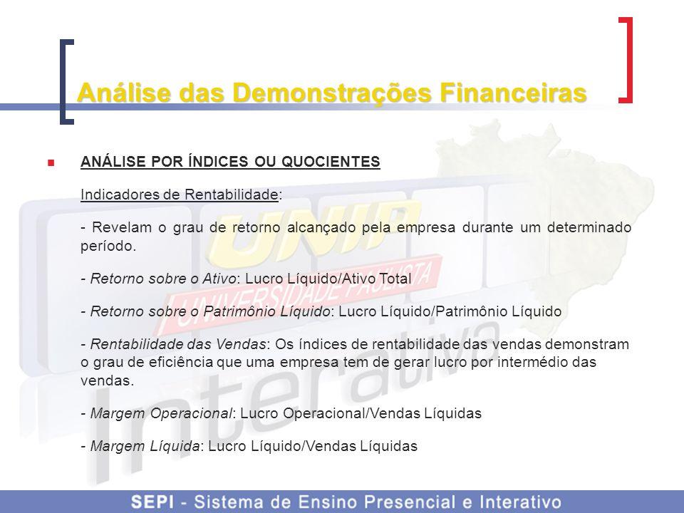 Análise das Demonstrações Financeiras ANÁLISE POR ÍNDICES OU QUOCIENTES Indicadores de Rentabilidade: - Revelam o grau de retorno alcançado pela empre
