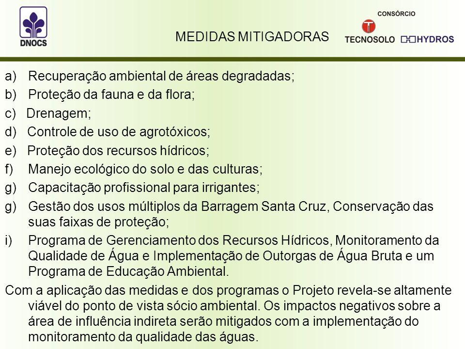 MEDIDAS MITIGADORAS a)Recuperação ambiental de áreas degradadas; b)Proteção da fauna e da flora; c) Drenagem; d) Controle de uso de agrotóxicos; e) Pr