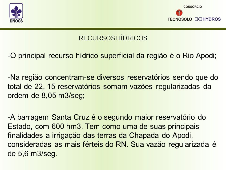 RECURSOS HÍDRICOS -O principal recurso hídrico superficial da região é o Rio Apodi; -Na região concentram-se diversos reservatórios sendo que do total