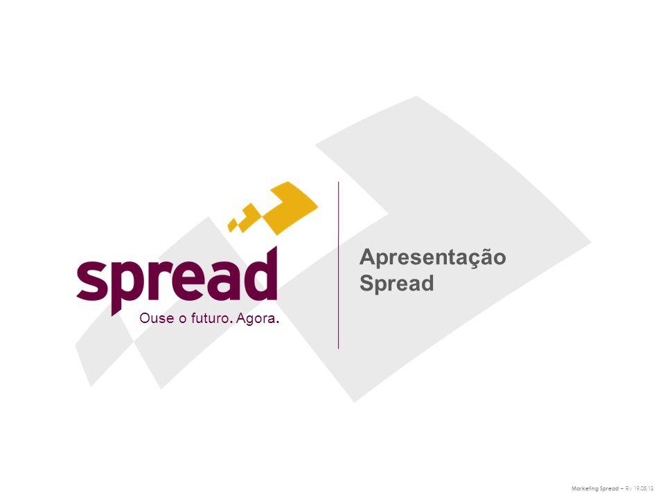 Apresentação Spread Marketing Spread – Rv 19.08.13 Ouse o futuro. Agora.