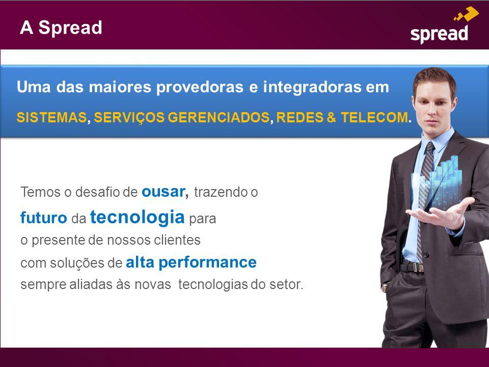 A Spread Temos o desafio de ousar, trazendo o futuro da tecnologia para o presente de nossos clientes com soluções de alta performance sempre aliadas às novas tecnologias do setor.