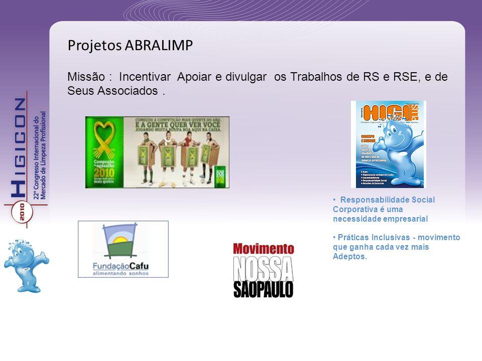 Projetos ABRALIMP Missão : Incentivar Apoiar e divulgar os Trabalhos de RS e RSE, e de Seus Associados. Responsabilidade Social Corporativa é uma nece