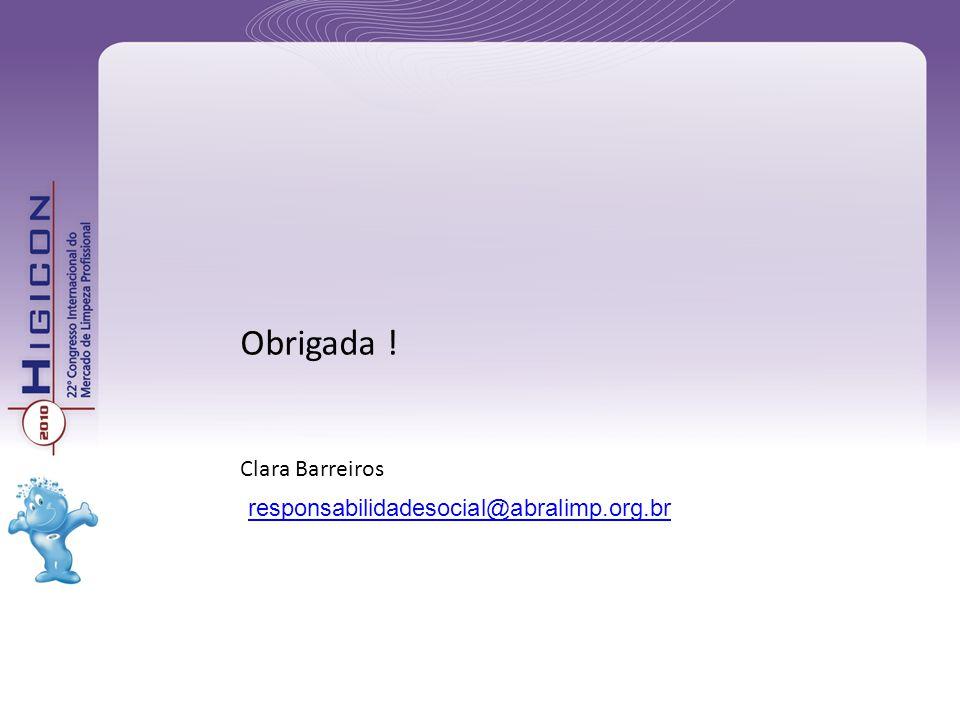 Obrigada ! Clara Barreiros responsabilidadesocial@abralimp.org.br