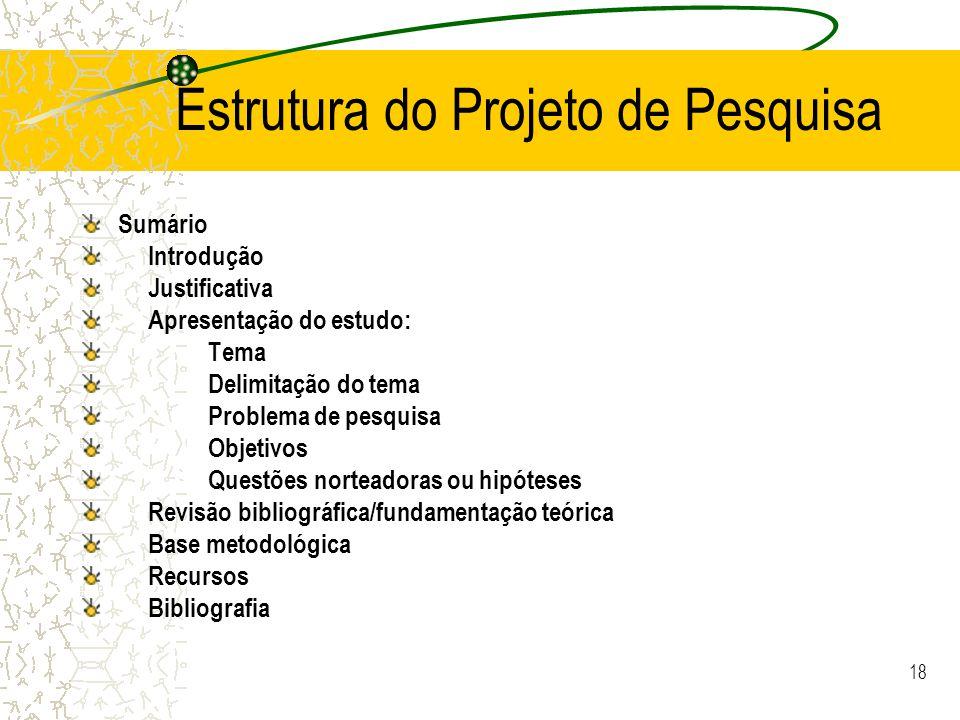 17 Pesquisa quanti-qualitativa Trabalha com dados de fácil quantificação quantificação e complementa-os com dados subjetivos ou descritivos (PRATES, 2005).