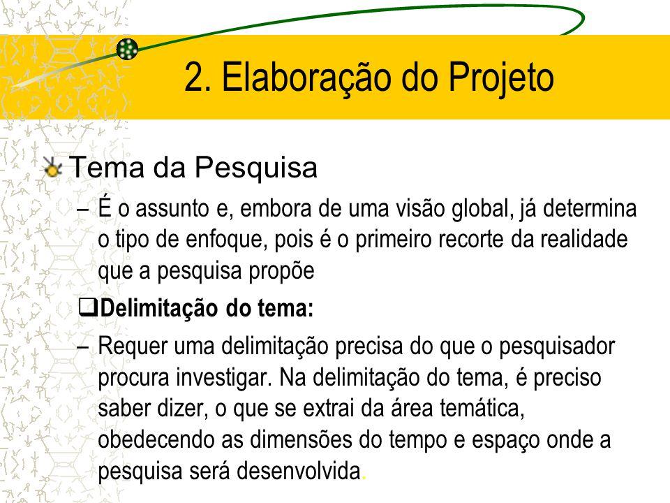 2.Elaboração do Projeto Justificativa –Razão da pesquisa, sua relevância e necessidade.