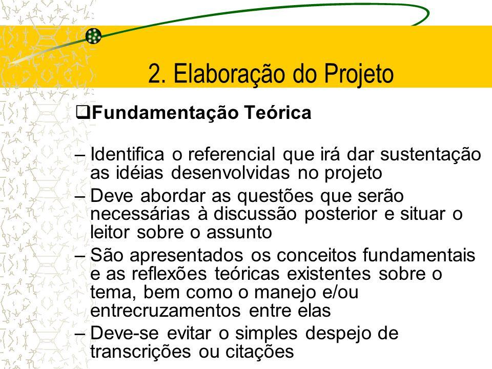 2. Elaboração do Projeto  Objetivos –Geral e/ou específicos: O objetivo geral deve dar conta da proposição do estudo em seu todo, ao passo que, os es