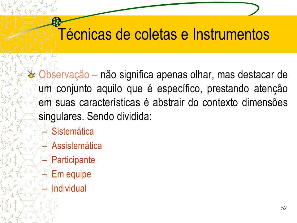 51 Técnicas de coletas e Instrumentos Entrevista –visa a interpenetração informativa, quebrando isolamentos grupais, individuais e sociais.