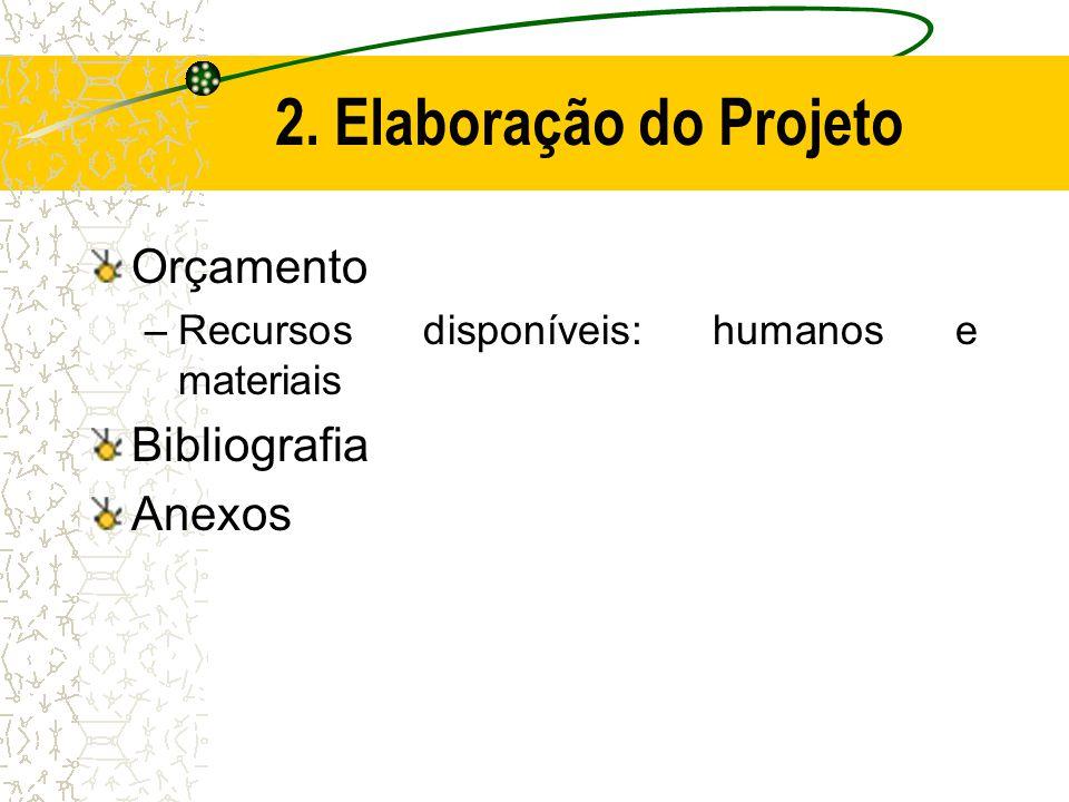 2. Elaboração do Projeto  Cronograma –deve ser minuciosamente estabelecido, indicando-se o tempo necessário para cada fase da pesquisa, de acordo com