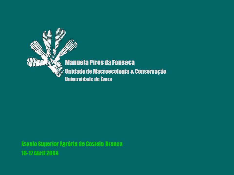 Manuela Pires da Fonseca Unidade de Macroecologia & Conservação Universidade de Évora Escola Superior Agrária de Castelo Branco 16-17 Abril 2004