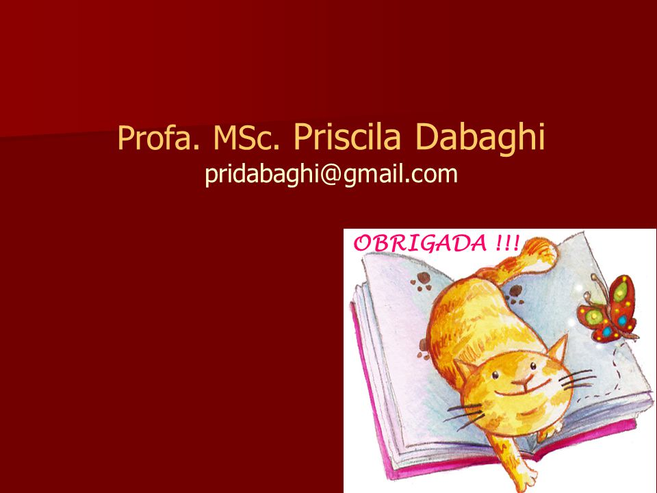 Profa. MSc. Priscila Dabaghi pridabaghi@gmail.com OBRIGADA !!!