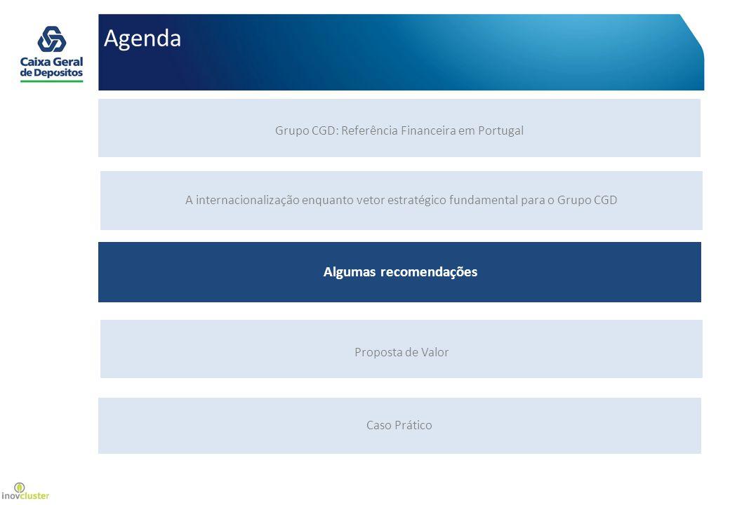 Agenda Proposta de Valor Caso Prático Grupo CGD: Referência Financeira em Portugal A internacionalização enquanto vetor estratégico fundamental para o Grupo CGD Algumas recomendações