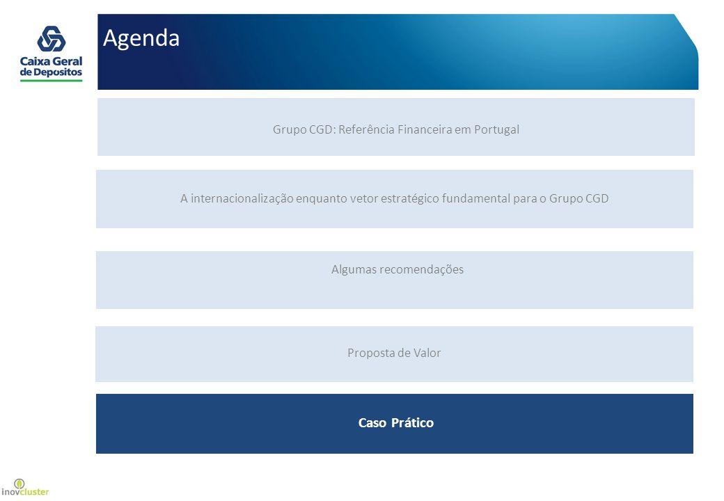 Agenda Oferta de valor e posicionamento Proposta de Valor Grupo CGD: Referência Financeira em Portugal A internacionalização enquanto vetor estratégico fundamental para o Grupo CGD Algumas recomendações Caso Prático