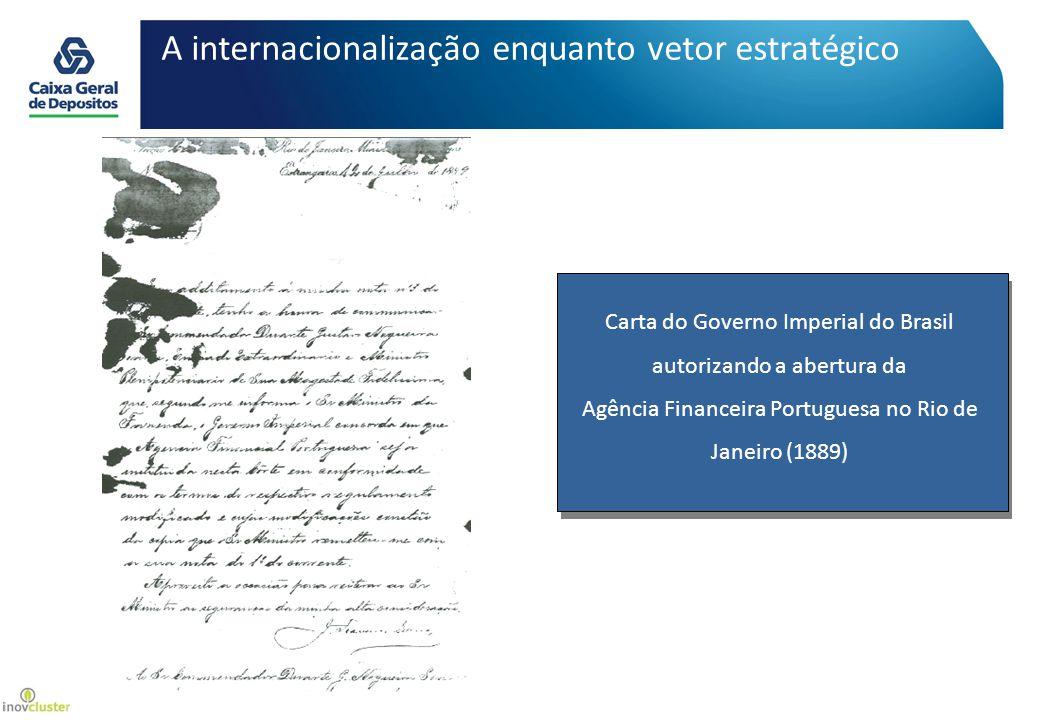 Carta do Governo Imperial do Brasil autorizando a abertura da Agência Financeira Portuguesa no Rio de Janeiro (1889) A internacionalização enquanto vetor estratégico