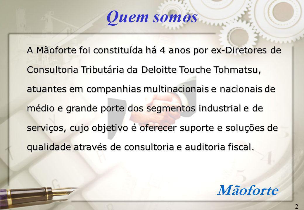 Mãoforte Principais Clientes (histórico) 13 Deloitte Touche Tohmatsu Auditores Independentes É uma das empresas líder no mundo em auditoria e consultoria, presente em aproximadamente 150 países com 120.000 profissionais.