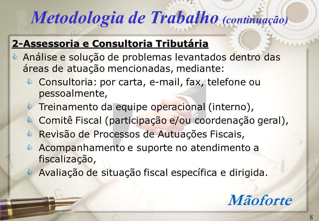 Mãoforte Metodologia de Trabalho (continuação) 3-Revisão Fiscal  Revisão periódica das apurações dos impostos e contribuições.
