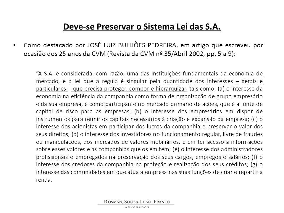 Deve-se Preservar o Sistema Lei das S.A. Como destacado por JOSÉ LUIZ BULHÕES PEDREIRA, em artigo que escreveu por ocasião dos 25 anos da CVM (Revista