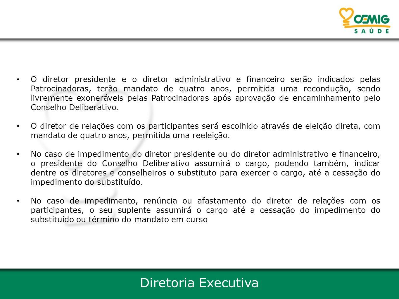 O diretor presidente e o diretor administrativo e financeiro serão indicados pelas Patrocinadoras, terão mandato de quatro anos, permitida uma recondução, sendo livremente exoneráveis pelas Patrocinadoras após aprovação de encaminhamento pelo Conselho Deliberativo.