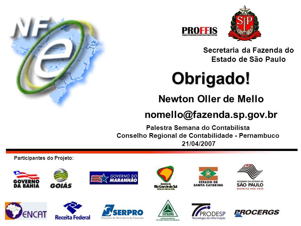 Obrigado! Obrigado! Newton Oller de Mello nomello@fazenda.sp.gov.br Participantes do Projeto: Secretaria da Fazenda do Estado de São Paulo Palestra Se