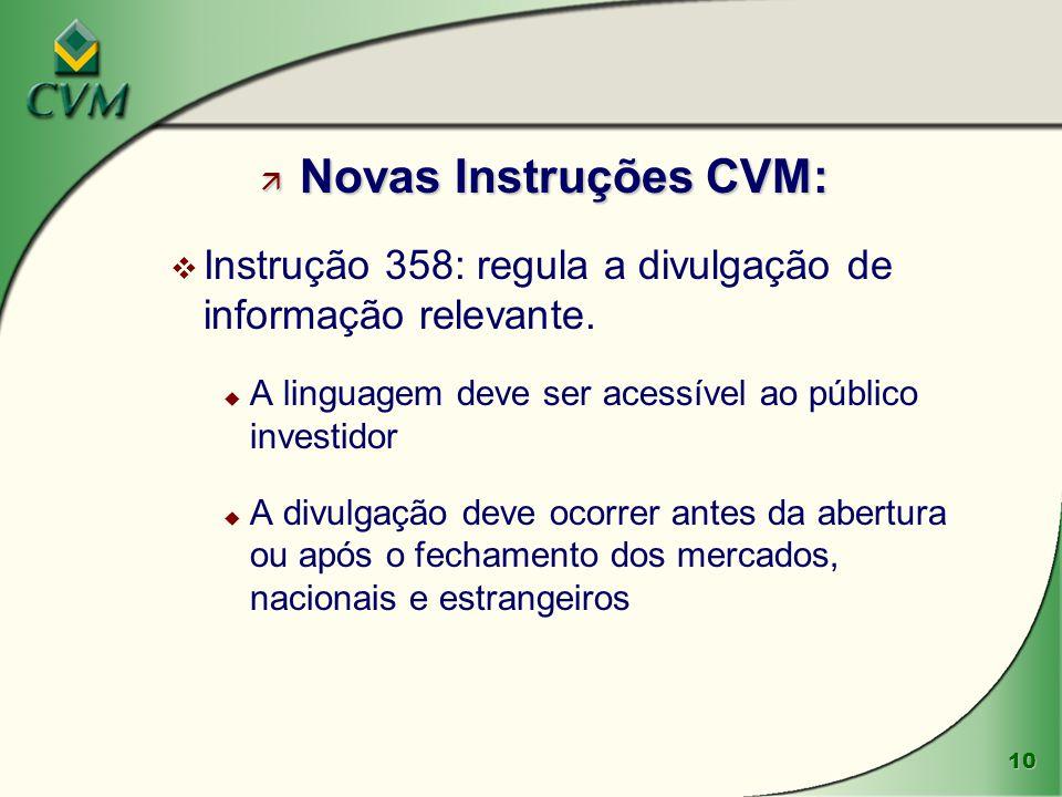 10 ä Novas Instruções CVM: v Instrução 358: regula a divulgação de informação relevante. u A linguagem deve ser acessível ao público investidor u A di