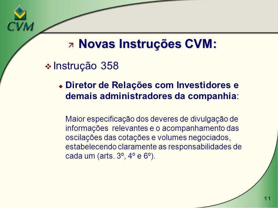 11 ä Novas Instruções CVM: v Instrução 358 u Diretor de Relações com Investidores e demais administradores da companhia: Maior especificação dos dever