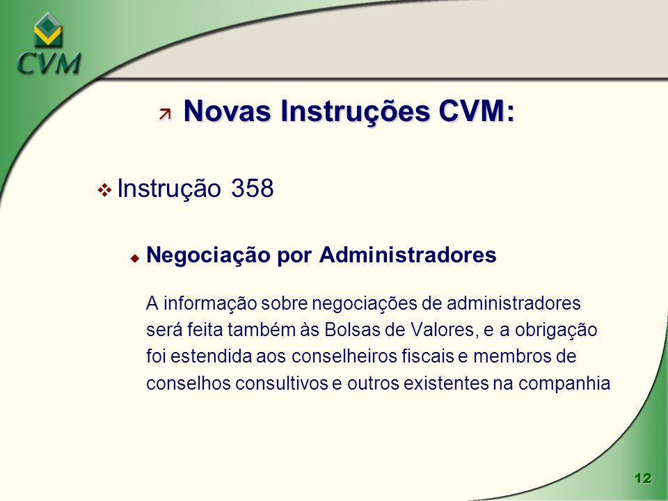 12 ä Novas Instruções CVM: v Instrução 358 u Negociação por Administradores A informação sobre negociações de administradores será feita também às Bol