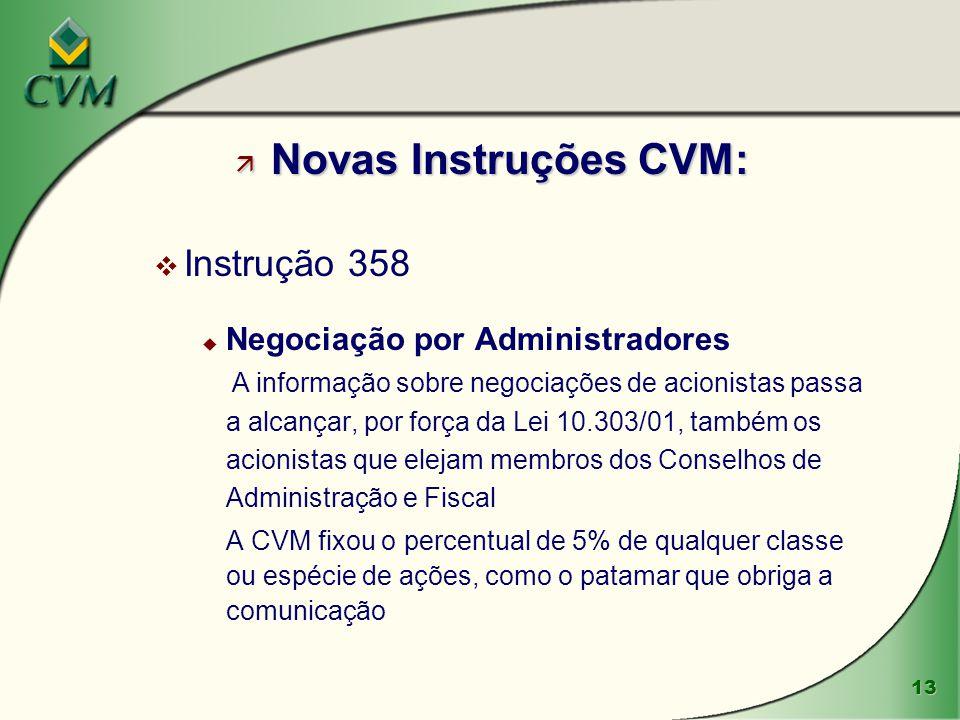 13 ä Novas Instruções CVM: v Instrução 358 u Negociação por Administradores A informação sobre negociações de acionistas passa a alcançar, por força d