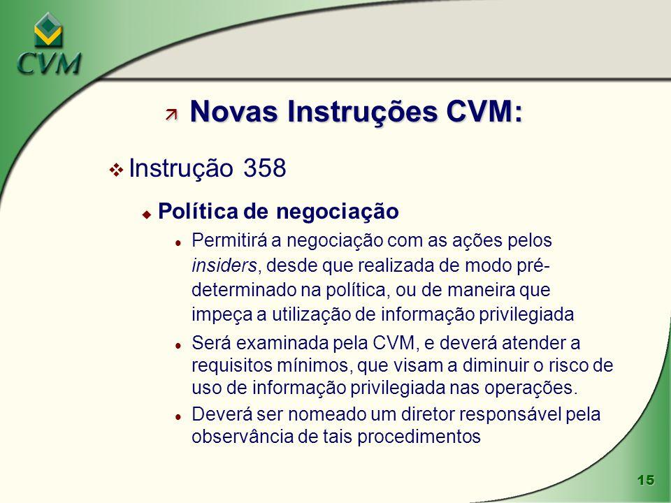 15 ä Novas Instruções CVM: v Instrução 358 u Política de negociação l Permitirá a negociação com as ações pelos insiders, desde que realizada de modo