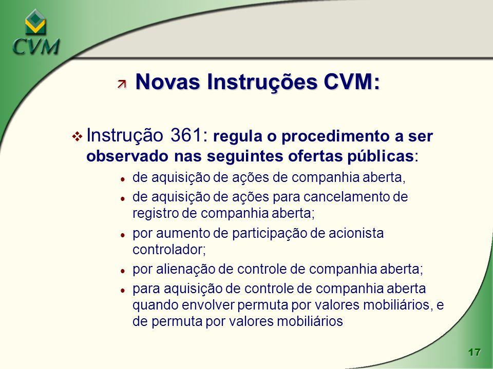 17 ä Novas Instruções CVM: v Instrução 361: regula o procedimento a ser observado nas seguintes ofertas públicas: l de aquisição de ações de companhia