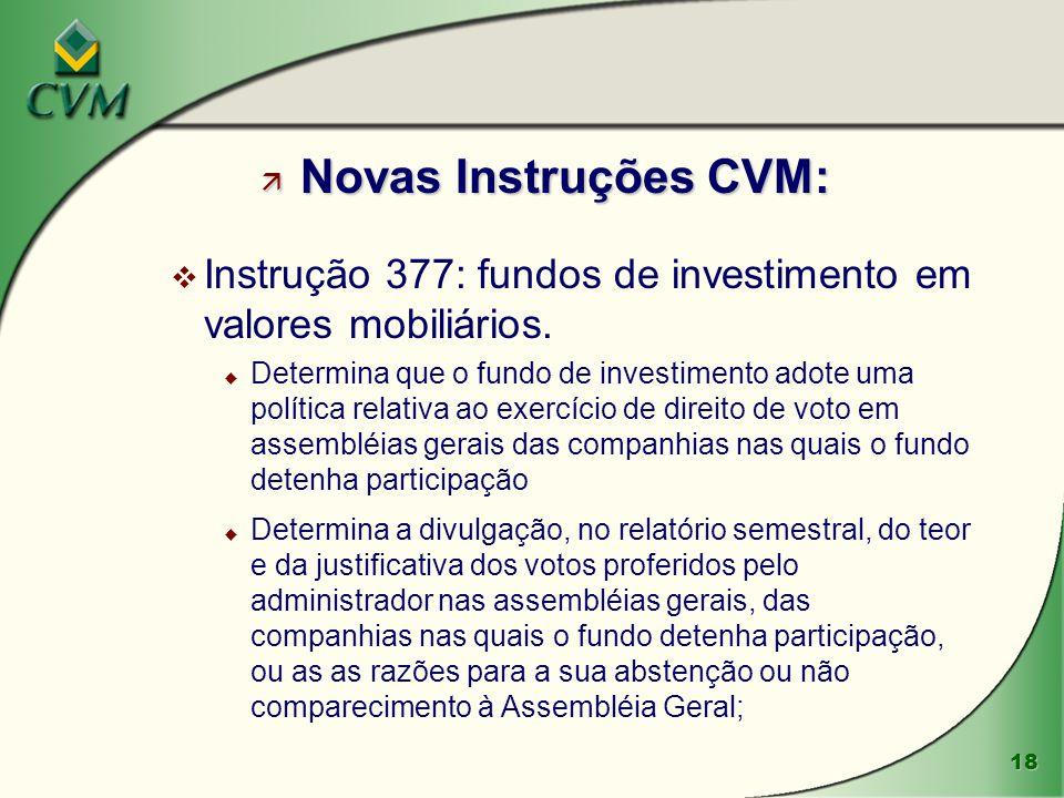 18 ä Novas Instruções CVM: v Instrução 377: fundos de investimento em valores mobiliários. u Determina que o fundo de investimento adote uma política