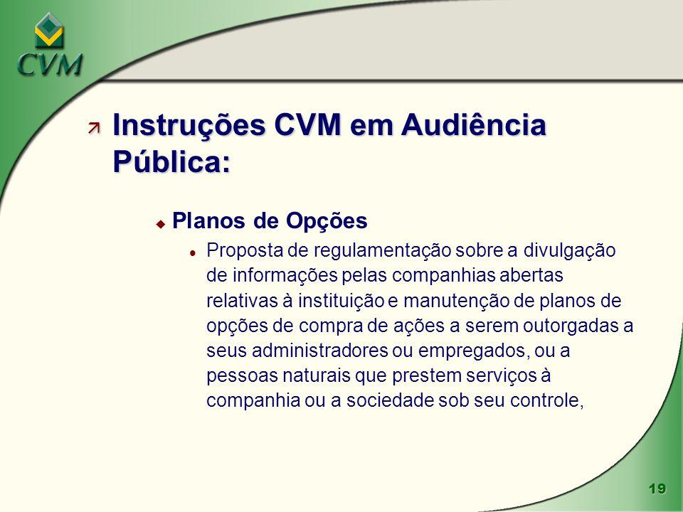 19 ä Instruções CVM em Audiência Pública: u Planos de Opções l Proposta de regulamentação sobre a divulgação de informações pelas companhias abertas r