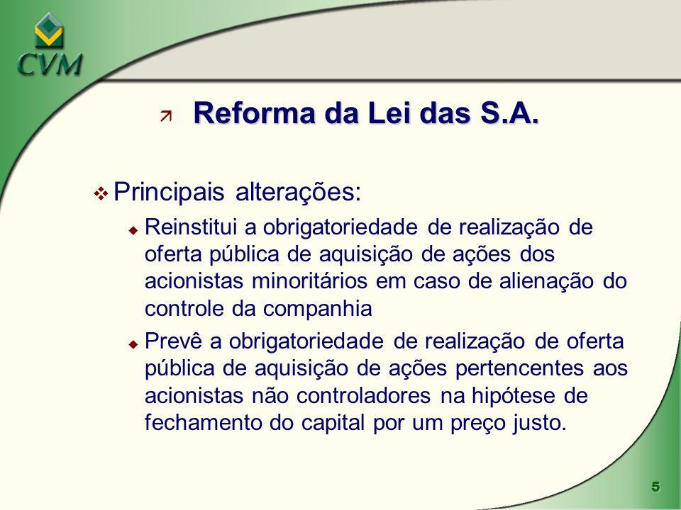 5 Reforma da Lei das S.A. ä Reforma da Lei das S.A. v Principais alterações: u Reinstitui a obrigatoriedade de realização de oferta pública de aquisiç