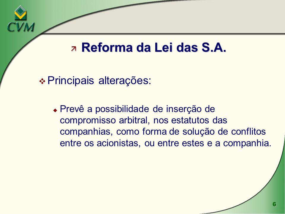 6 ä Reforma da Lei das S.A. v Principais alterações: u Prevê a possibilidade de inserção de compromisso arbitral, nos estatutos das companhias, como f