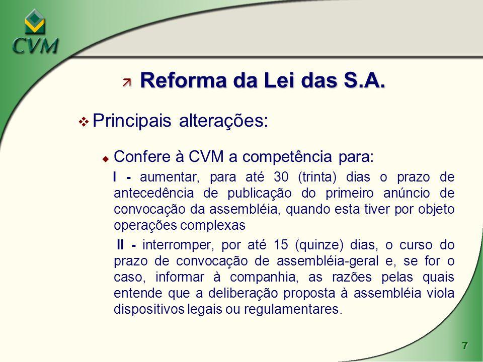 7 ä Reforma da Lei das S.A. v Principais alterações: u Confere à CVM a competência para: I - aumentar, para até 30 (trinta) dias o prazo de antecedênc